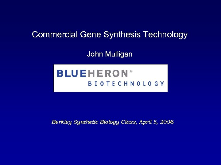 Commercial Gene Synthesis Technology John Mulligan Berkley Synthetic Biology Class, April 5, 2006