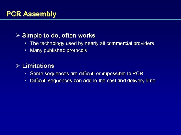 PCR Assembly Ø Simple to do, often works • The technology used by nearly