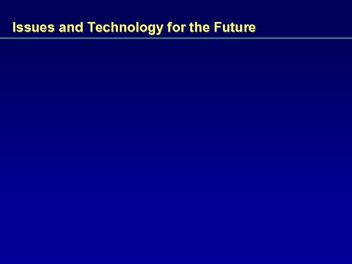 Issues and Technology for the Future
