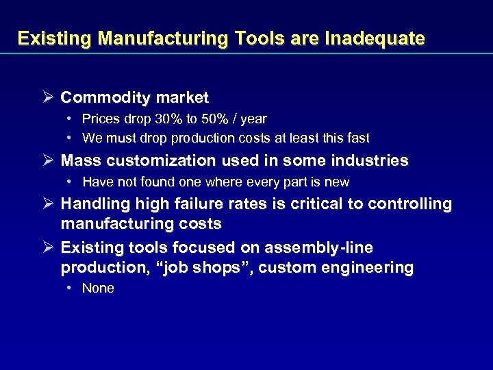 Existing Manufacturing Tools are Inadequate Ø Commodity market • Prices drop 30% to 50%