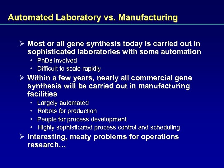 Automated Laboratory vs. Manufacturing Ø Most or all gene synthesis today is carried out