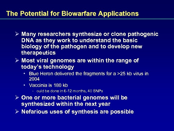 The Potential for Biowarfare Applications Ø Many researchers synthesize or clone pathogenic DNA as