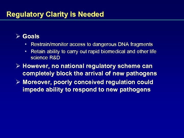 Regulatory Clarity is Needed Ø Goals • Restrain/monitor access to dangerous DNA fragments •