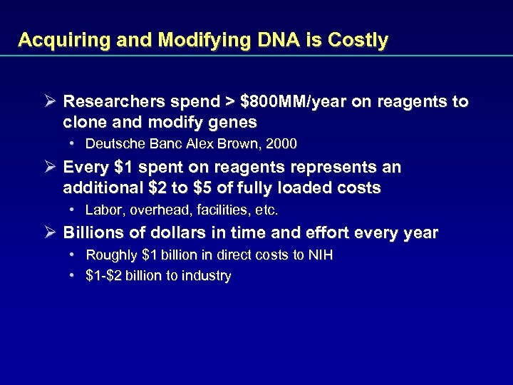 Acquiring and Modifying DNA is Costly Ø Researchers spend > $800 MM/year on reagents