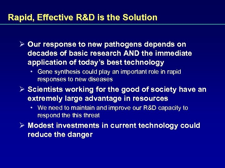Rapid, Effective R&D is the Solution Ø Our response to new pathogens depends on
