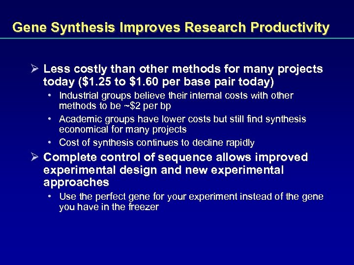 Gene Synthesis Improves Research Productivity Ø Less costly than other methods for many projects