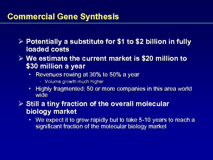Commercial Gene Synthesis Ø Potentially a substitute for $1 to $2 billion in fully