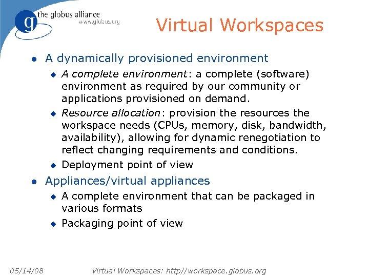 Virtual Workspaces l A dynamically provisioned environment u u u l Appliances/virtual appliances u