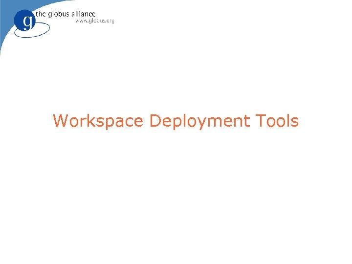 Workspace Deployment Tools