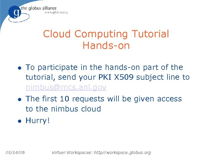 Cloud Computing Tutorial Hands-on l To participate in the hands-on part of the tutorial,
