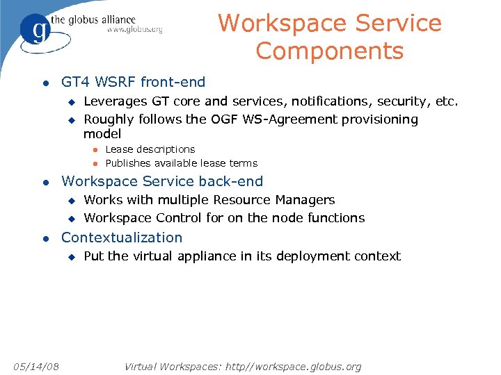 Workspace Service Components l GT 4 WSRF front-end u u Leverages GT core and
