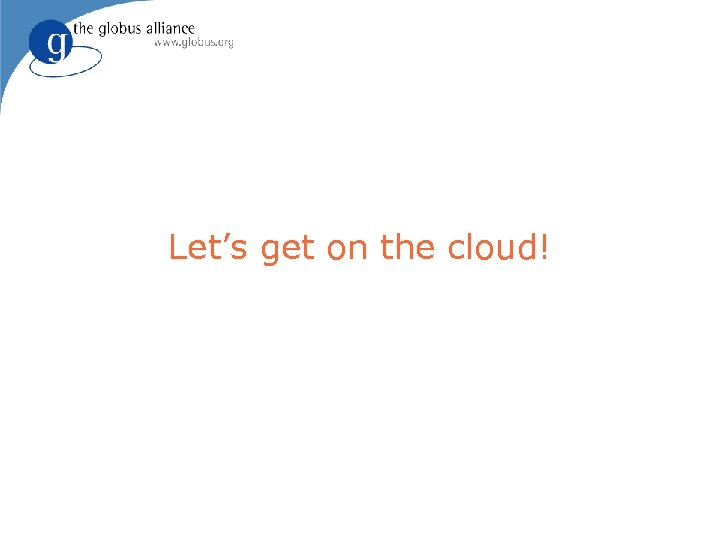 Let's get on the cloud!