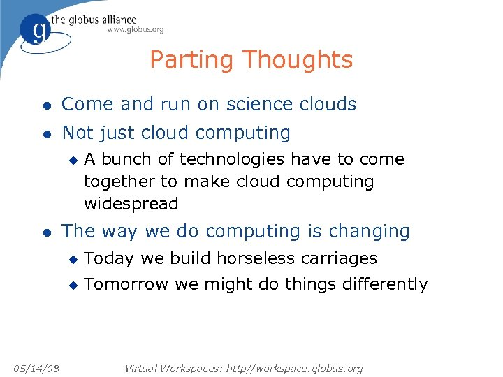 Parting Thoughts l Come and run on science clouds l Not just cloud computing