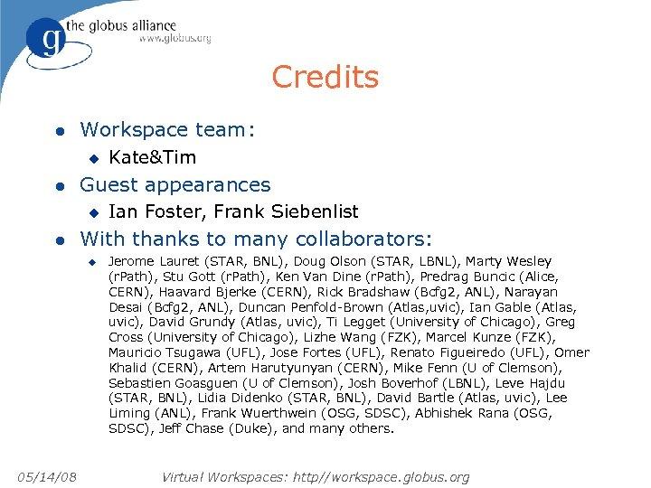 Credits l Workspace team: u l Guest appearances u l Ian Foster, Frank Siebenlist