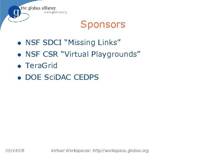 "Sponsors l NSF SDCI ""Missing Links"" l NSF CSR ""Virtual Playgrounds"" l Tera. Grid"