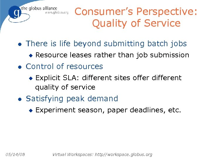 Consumer's Perspective: Quality of Service l There is life beyond submitting batch jobs u