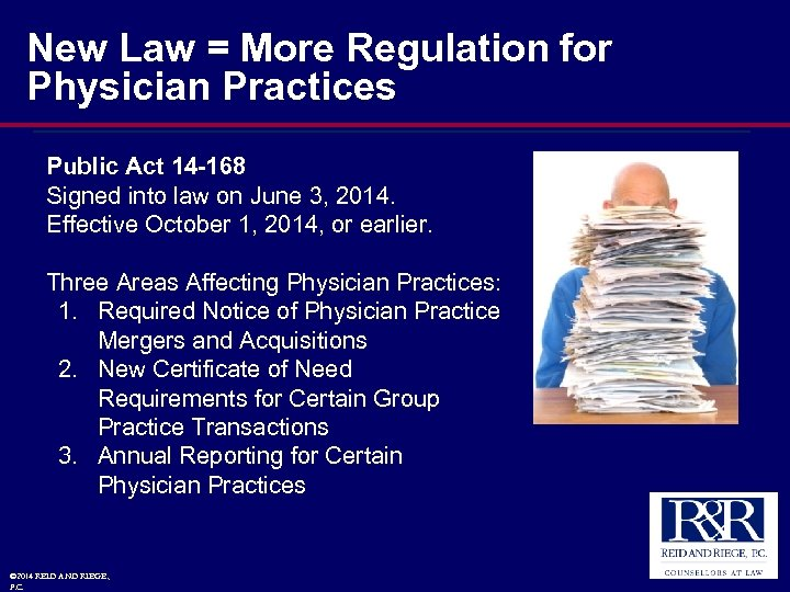 New Law = More Regulation for Physician Practices Public Act 14 -168 Signed into