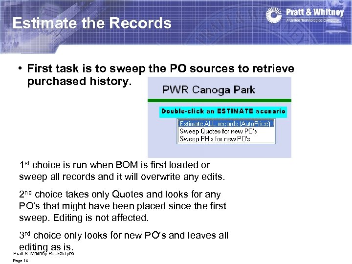 Estimate the Records • First task is to sweep the PO sources to retrieve