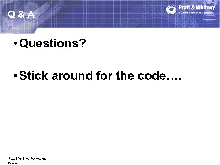 Q&A • Questions? • Stick around for the code…. Pratt & Whitney Rocketdyne Page