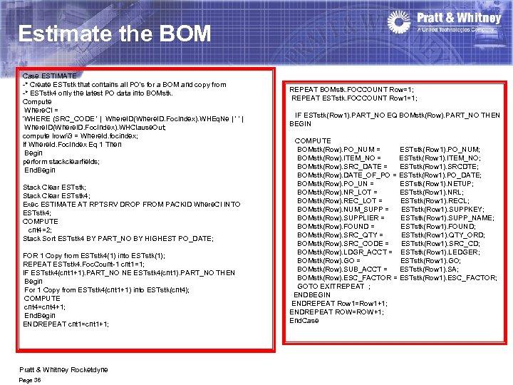 Estimate the BOM Case ESTIMATE -* Create ESTstk that contains all PO's for a
