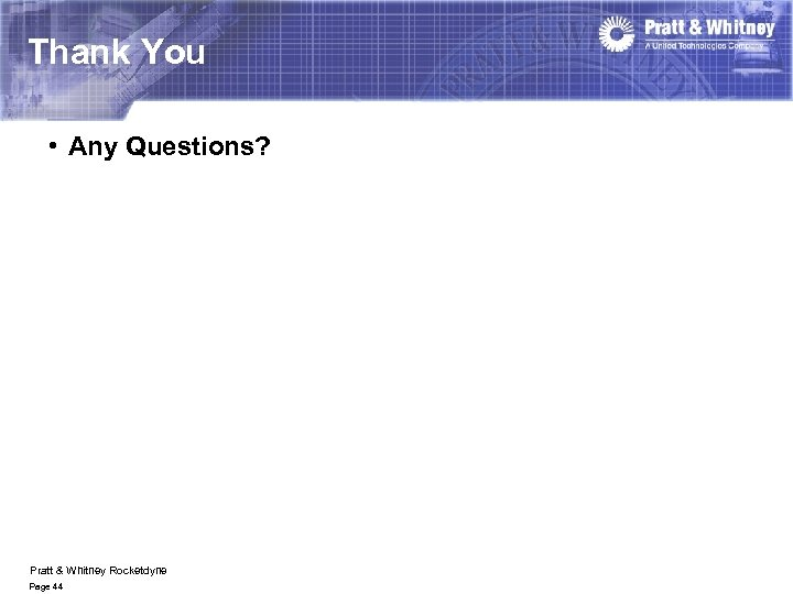 Thank You • Any Questions? Pratt & Whitney Rocketdyne Page 44