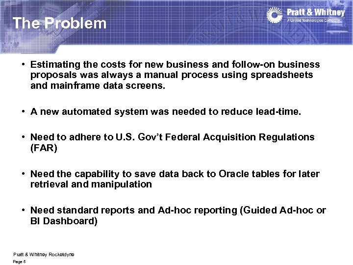The Problem • Estimating the costs for new business and follow-on business proposals was