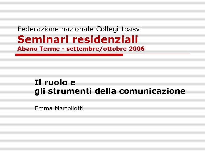 Federazione nazionale Collegi Ipasvi Seminari residenziali Abano Terme - settembre/ottobre 2006 Il ruolo e