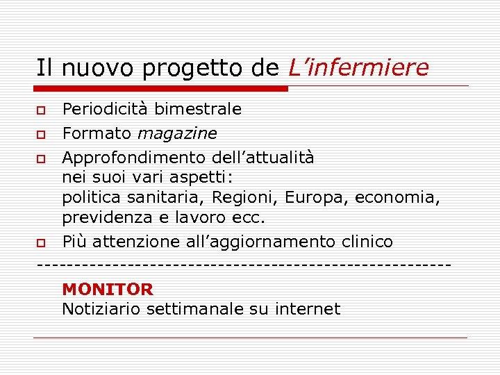 Il nuovo progetto de L'infermiere Periodicità bimestrale o Formato magazine o Approfondimento dell'attualità nei