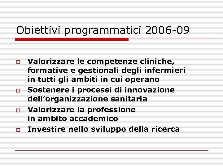 Obiettivi programmatici 2006 -09 o o Valorizzare le competenze cliniche, formative e gestionali degli
