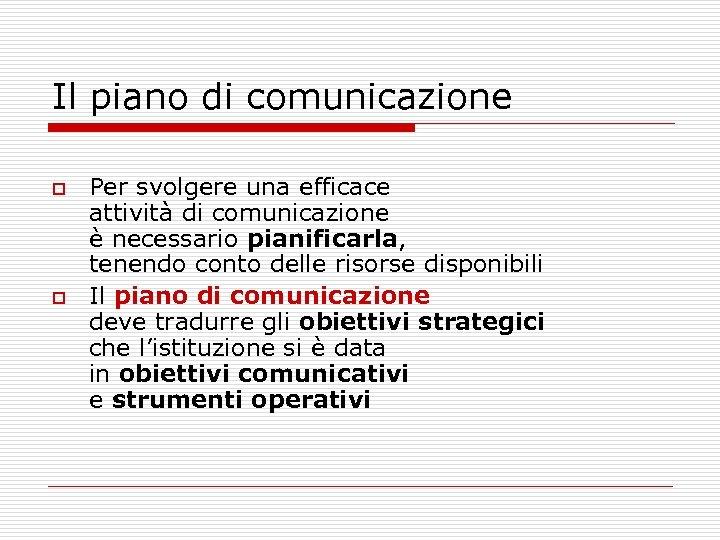 Il piano di comunicazione o o Per svolgere una efficace attività di comunicazione è