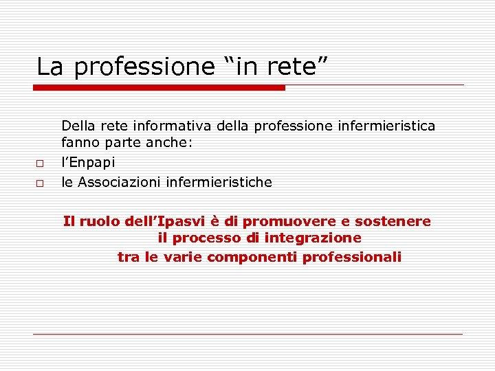 """La professione """"in rete"""" o o Della rete informativa della professione infermieristica fanno parte"""