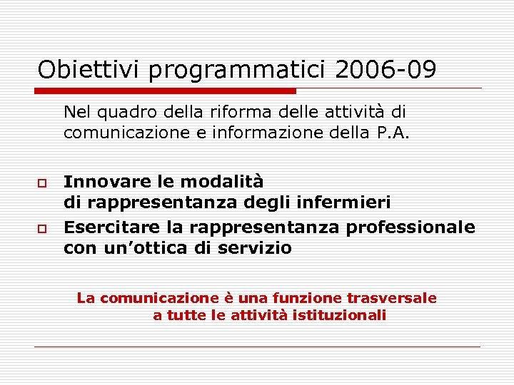 Obiettivi programmatici 2006 -09 Nel quadro della riforma delle attività di comunicazione e informazione