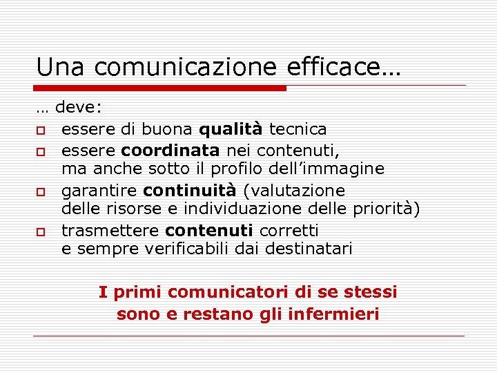Una comunicazione efficace… … deve: o essere di buona qualità tecnica o essere coordinata