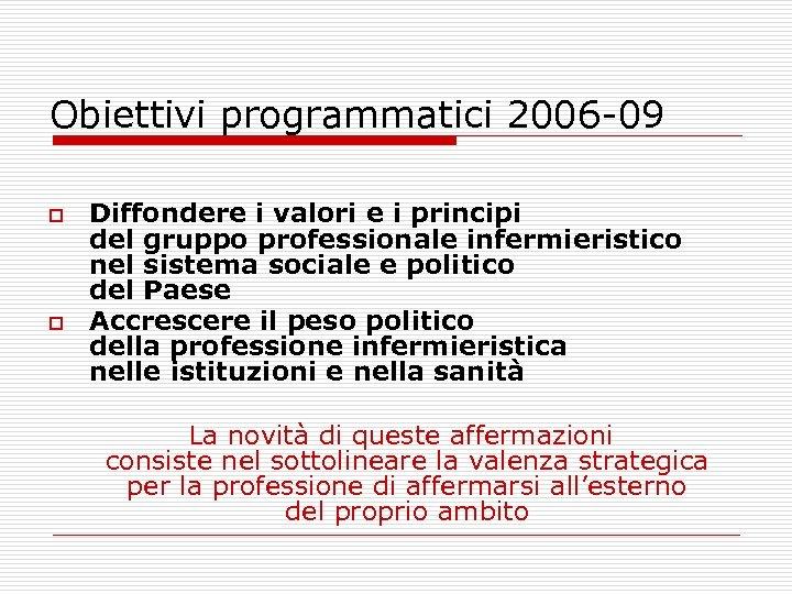 Obiettivi programmatici 2006 -09 o o Diffondere i valori e i principi del gruppo