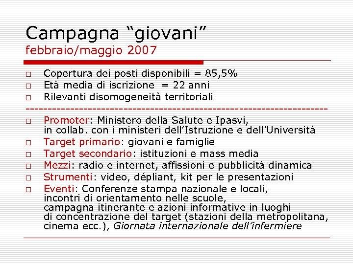 """Campagna """"giovani"""" febbraio/maggio 2007 Copertura dei posti disponibili = 85, 5% o Età media"""