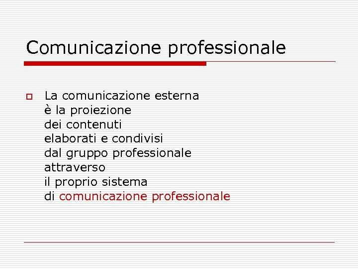 Comunicazione professionale o La comunicazione esterna è la proiezione dei contenuti elaborati e condivisi