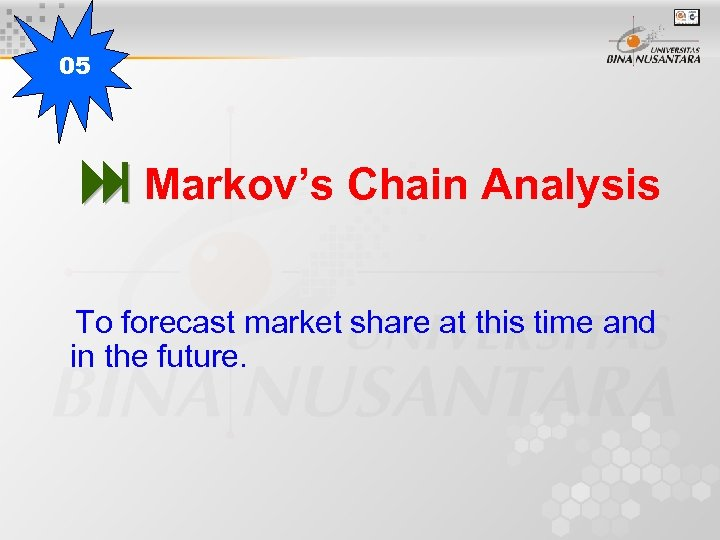 05 Markov's Chain Analysis To forecast market share at this time and in the
