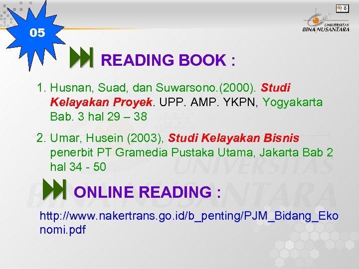 05 READING BOOK : 1. Husnan, Suad, dan Suwarsono. (2000). Studi Kelayakan Proyek. UPP.