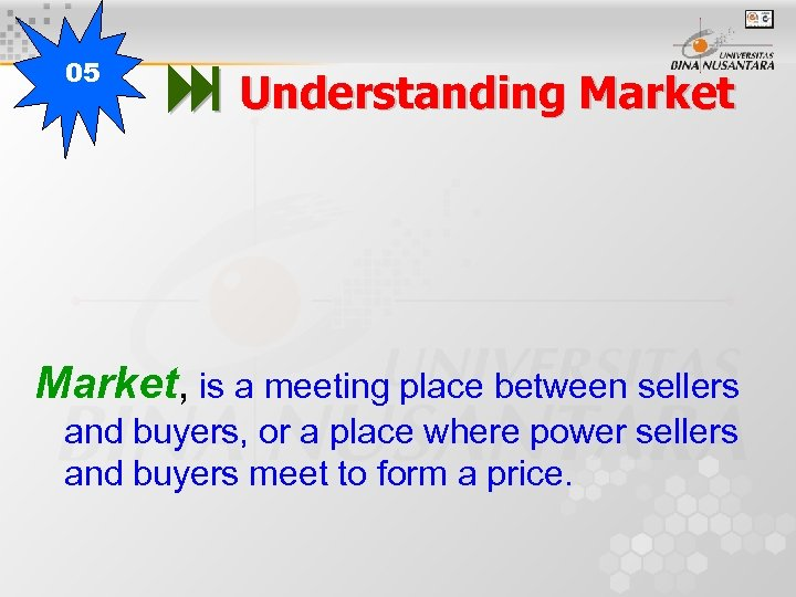 05 Understanding Market, is a meeting place between sellers and buyers, or a place