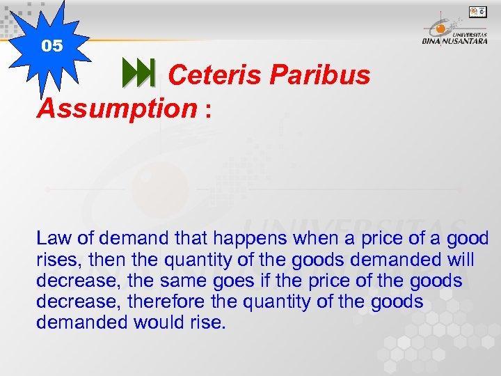 05 Ceteris Paribus Assumption : Law of demand that happens when a price of
