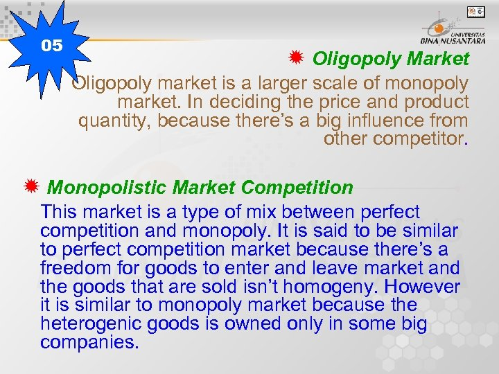 05 Oligopoly Market Oligopoly market is a larger scale of monopoly market. In deciding