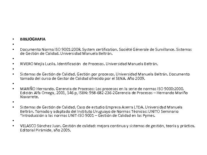 • • • • BIBLIOGRAFIA Documento Norma ISO 9001: 2008. System certification. Société