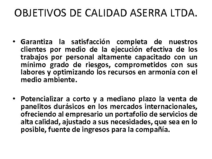 OBJETIVOS DE CALIDAD ASERRA LTDA. • Garantiza la satisfacción completa de nuestros clientes por