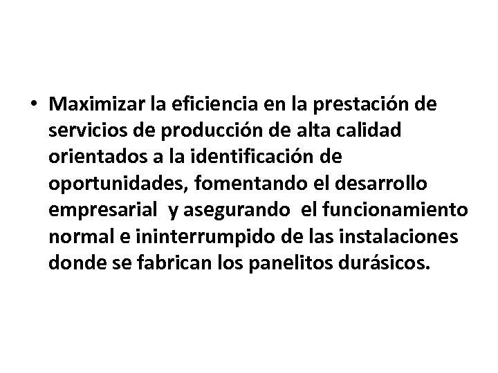 • Maximizar la eficiencia en la prestación de servicios de producción de alta