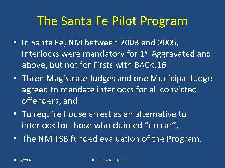 The Santa Fe Pilot Program • In Santa Fe, NM between 2003 and 2005,