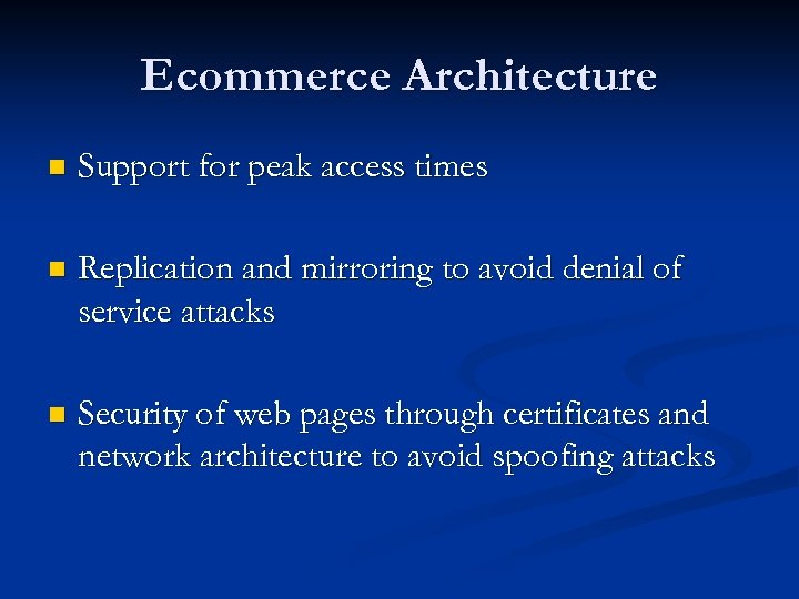 Ecommerce Architecture n Support for peak access times n Replication and mirroring to avoid