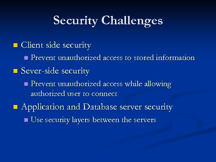 Security Challenges n Client side security n n Sever-side security n n Prevent unauthorized
