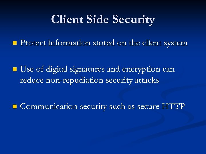 Client Side Security n Protect information stored on the client system n Use of