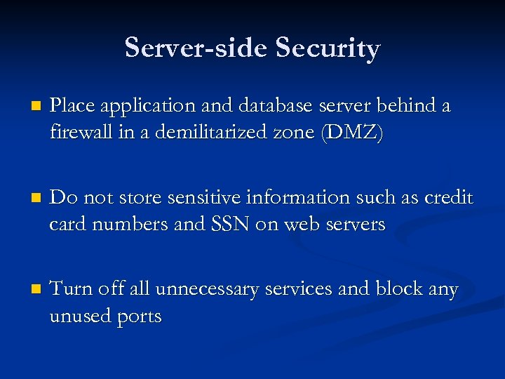 Server-side Security n Place application and database server behind a firewall in a demilitarized