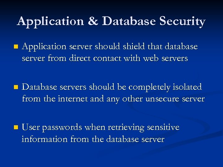 Application & Database Security n Application server should shield that database server from direct